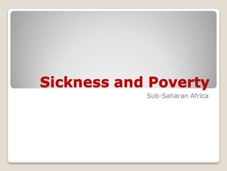 Sickness and Poverty Sub-Saharan Africa. Major Issues in Sub-Saharan Africa Urbanization, cultural influences Famine/Economic Crisis HIV/AIDS Poverty.