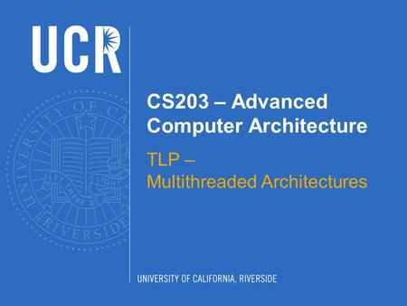 CS203 – Advanced Computer Architecture TLP – Multithreaded Architectures.