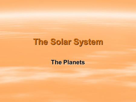 The Solar System The Planets. The Inner Planets  Solar System = a group of objects in space that move around a central star  Planet = a large object.