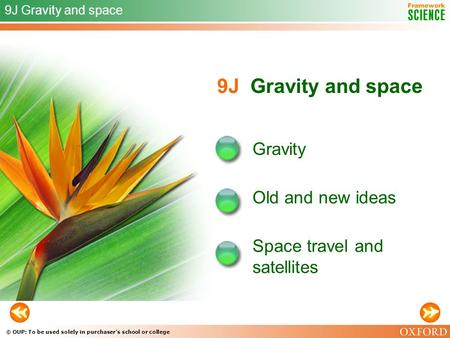 © OUP: To be used solely in purchaser's school or college 9J Gravity and space Gravity Old and new ideas 9J Gravity and space Space travel and satellites.