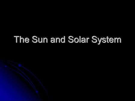The Sun and Solar System. The Sun The sun does not have a solid surface, it's a ball of glowing gas. It's ¾ Hydrogen and1/4 helium. The sun does not have.