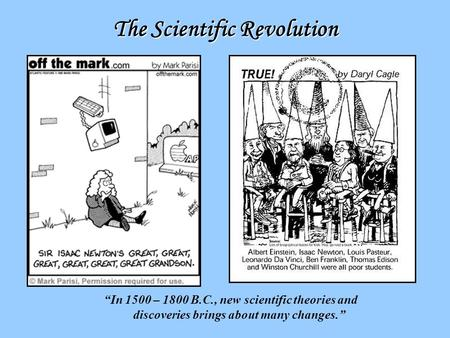 "The Scientific Revolution ""In 1500 – 1800 B.C., new scientific theories and discoveries brings about many changes."""