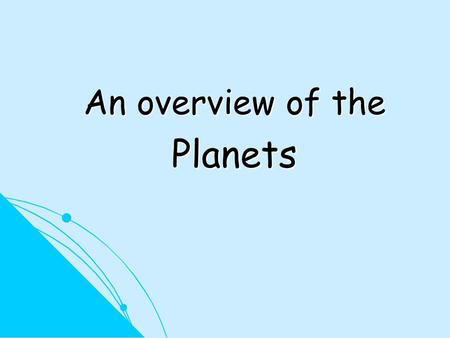 An overview of the Planets. *******Add to your notes: Ecliptic Plane - plane of the Earth's orbit around the Sun. Most objects in the solar system.