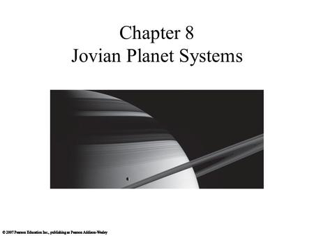 Chapter 8 Jovian Planet Systems. 8.1 A Different Kind of Planet Our goals for learning: What are jovian planets made of? What are jovian planets like.