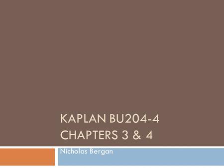 KAPLAN BU204-4 CHAPTERS 3 & 4 Nicholas Bergan. Supply and Demand Model The demand curve The supply curve The set of factors that cause the demand curve.