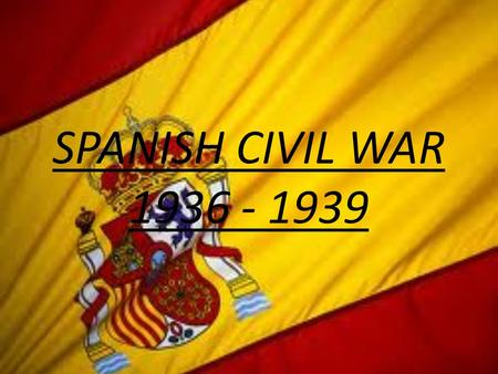 SPANISH CIVIL WAR 1936 - 1939. LONG-TERM CAUSES: POLITICAL INSTABILITY (1820 – 1931) - Weakness of government - The role of the Spanish Army - The role.