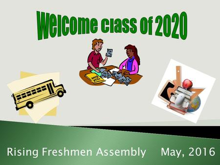 Rising Freshmen AssemblyMay, 2016.  Freshman Schedule Planner  Freshman Course Offerings  Transcript  Dress Standard and Electronic Policy Return.