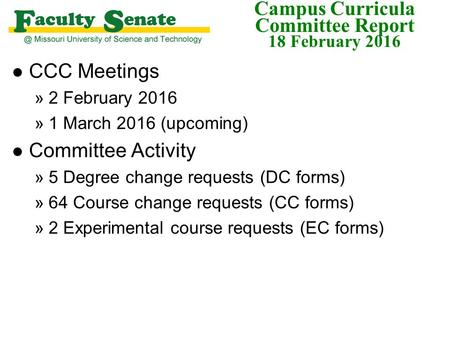 Campus Curricula Committee Report 18 February 2016 l CCC Meetings »2 February 2016 »1 March 2016 (upcoming) l Committee Activity »5 Degree change requests.
