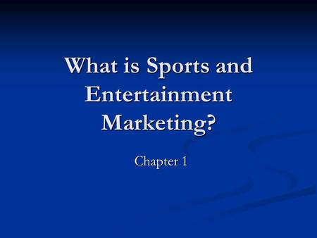 What is Sports and Entertainment Marketing? Chapter 1.