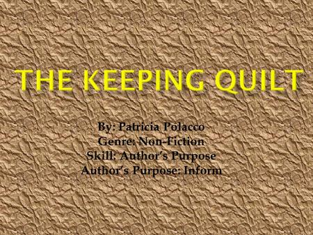 By: Patricia Polacco Genre: Non-Fiction Skill: Author's Purpose Author's Purpose: Inform.