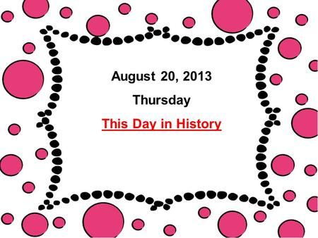 August 20, 2013 Thursday This Day in History. ■Which was a major characteristic of the Renaissance? A. conformity B. humanism C. mysticism D. obedience.