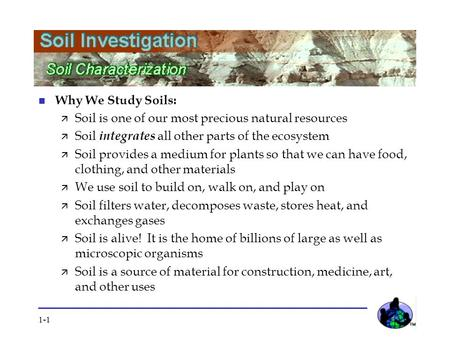 Why We Study Soils:  Soil is one of our most precious natural resources  Soil integrates all other parts of the ecosystem  Soil provides a medium for.