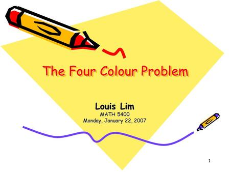 1 The Four Colour Problem Louis Lim MATH 5400 Monday, January 22, 2007.
