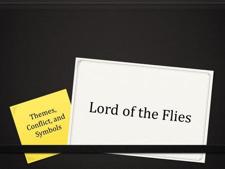 Lord of the Flies Themes, Conflict, and Symbols. Themes Theme is the underlying meaning or message in a work of literature.