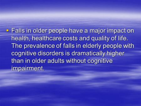  Falls in older people have a major impact on health, healthcare costs and quality of life. The prevalence of falls in elderly people with cognitive disorders.