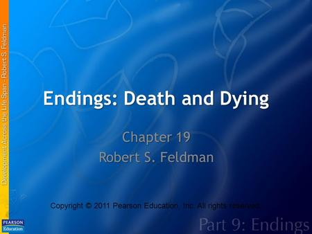 Endings: Death and Dying Chapter 19 Robert S. Feldman Copyright © 2011 Pearson Education, Inc. All rights reserved.