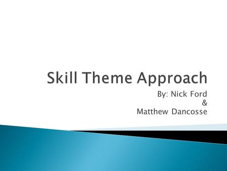 "By: Nick Ford & Matthew Dancosse.  ""The selection of a skill and all of the variables that accompany that skill for a student; the variables that accompany."