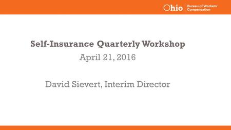 Self-Insurance Quarterly Workshop April 21, 2016 David Sievert, Interim Director.