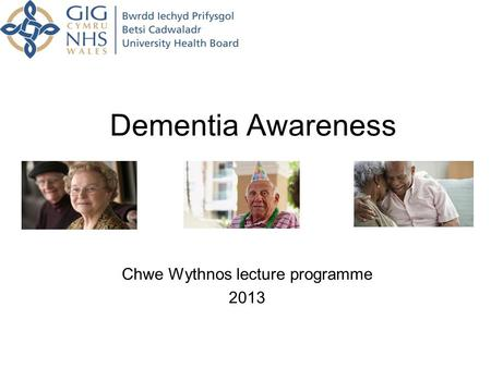 Dementia Awareness Chwe Wythnos lecture programme 2013.