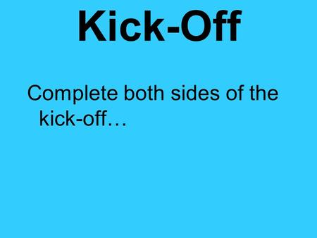 Kick-Off Complete both sides of the kick-off…. Nutrition The sum of the process by which we consume and use food. Nutrient A substance in food that helps.