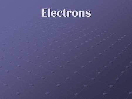 Electrons. Light and Quantized Energy Electrons part 1.
