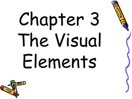 "Chapter 3 The Visual Elements. The Elements of Art The basic components or tools of visual communication. What we use to ""make"" art."