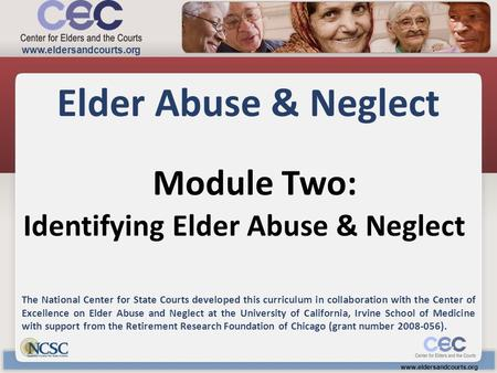 Module Two: Elder Abuse & Neglect The National Center for State Courts developed this curriculum in collaboration with the Center of Excellence on Elder.