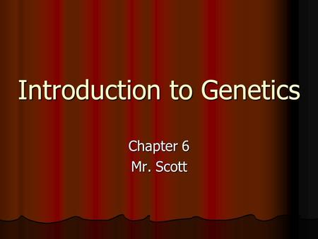 Introduction to Genetics Chapter 6 Mr. Scott. Meiosis Meiosis Meiosis Chromosome number Fruit fly Body cell – 8 Chromosomes 4 from mom 4 from dad Homologous.