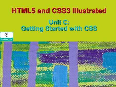 HTML5 and CSS3 Illustrated Unit C: Getting Started with CSS.