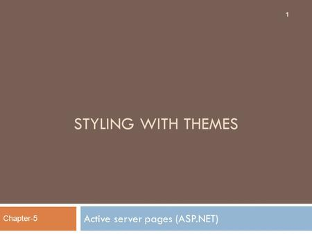 STYLING WITH THEMES Active server pages (ASP.NET) 1 Chapter-5.