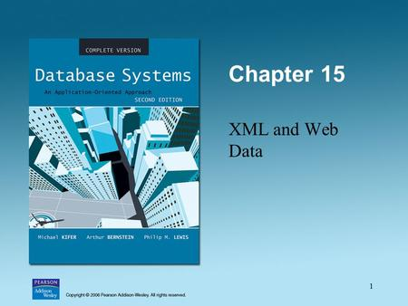 1 Chapter 15 XML <strong>and</strong> Web Data. 2 What's in This Module? Semistructured data XML & DTD – introduction XML Schema – user-defined data types, integrity constraints.