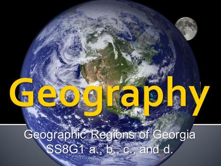 Geographic Regions of Georgia SS8G1 a., b., c., and d.