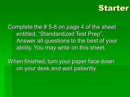 "Starter Complete the # 5-8 on page 4 of the sheet entitled, ""Standardized Test Prep"". Answer all questions to the best of your ability. You may write on."