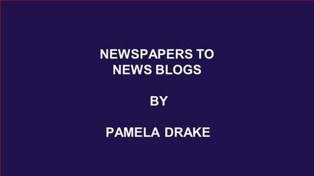 NEWSPAPERS TO NEWS BLOGS BY PAMELA DRAKE.  Interactive: Radio through the Years. - Al Jazeera English. Web.