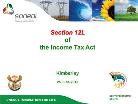 Section 12L Section 12L of the Income Tax Act Kimberley 25 June 2015 Barry Bredenkamp SANEDI.
