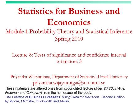 Statistics for Business and Economics Module 1:Probability Theory and Statistical Inference Spring 2010 Lecture 8: Tests of significance and confidence.