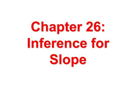 Chapter 26: Inference for Slope. Height Weight How much would an adult female weigh if she were 5 feet tall? She could weigh varying amounts – in other.