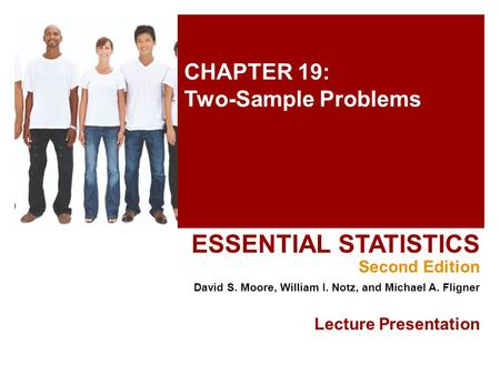 CHAPTER 19: Two-Sample Problems ESSENTIAL STATISTICS Second Edition David S. Moore, William I. Notz, and Michael A. Fligner Lecture Presentation.