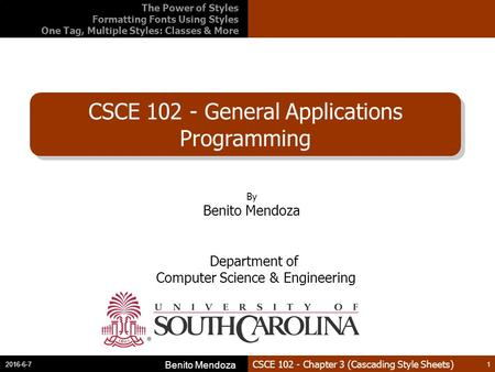 CSCE 102 - Chapter 3 (Cascading Style Sheets) CSCE 102 - General Applications Programming 2016-6-7 Benito Mendoza 1 By Benito Mendoza Department of Computer.