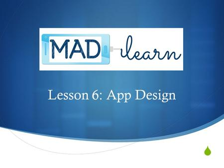  Lesson 6: App Design. Objectives Introduce concepts such as splash screen, logo, marketing, and branding Understand how color is used to emote specific.