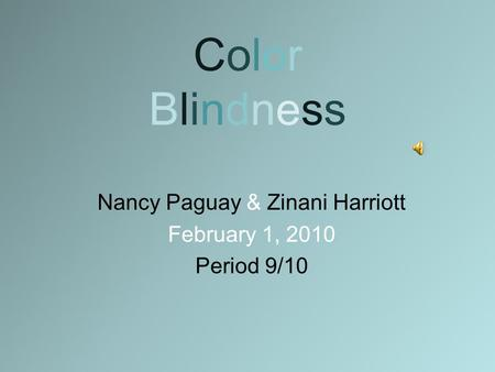 ColorBlindnessColorBlindness Nancy Paguay & Zinani Harriott February 1, 2010 Period 9/10.