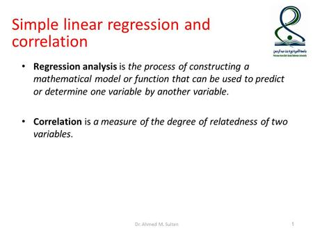 Simple linear regression and correlation Regression analysis is the process of constructing a mathematical model or function that can be used to predict.