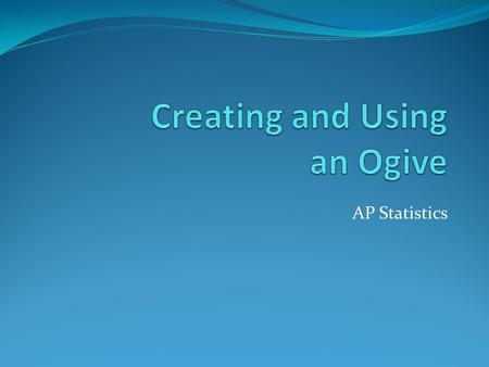 AP Statistics. Definition An ogive is a graph that represents cumulative frequencies or cumulative relative frequencies of a data set. It is constructed.