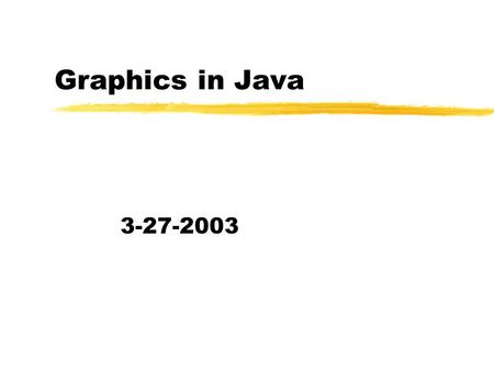 Graphics in Java 3-27-2003. Opening Discussion zDo you have any questions about the quiz? zWhat did we talk about last class? zDo you have any questions.