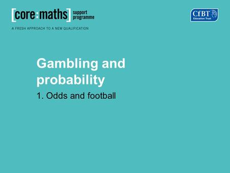 Gambling and probability 1. Odds and football.  Predict the Premier League results for this weekend.  Can you estimate the probability of a win/draw/loss.
