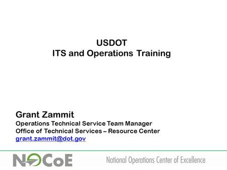 USDOT ITS and Operations Training Grant Zammit Operations Technical Service Team Manager Office of Technical Services – Resource Center