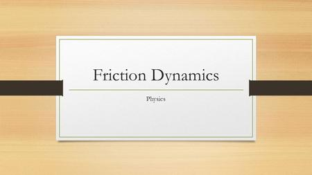 Friction Dynamics Physics. #1) Friction of a car A car has a mass of 1700 kg and is located on a level road. Some friction exists in the wheel bearings.