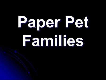 Paper Pet Families. Overview You will use your knowledge of genetics to create a paper pet, cross it with a classmate's pet, and determine the traits.