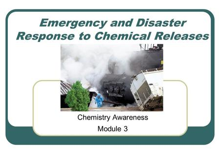 Emergency and Disaster Response to Chemical Releases Chemistry Awareness Module 3.