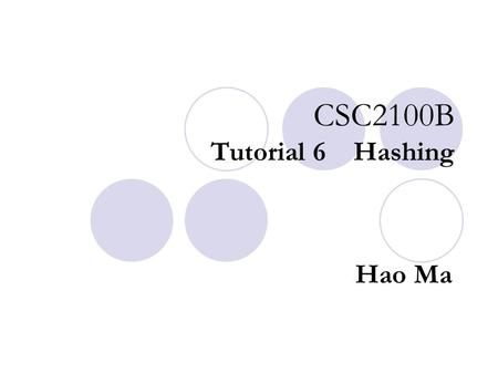 CSC2100B Tutorial 6 Hashing Hao Ma Yi LIU Mar 4, 2004.